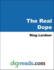 The Real Dope ebook by Lardner, Ring