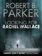 Looking for Rachel Wallace (A Spenser Mystery) ebook by Robert B. Parker