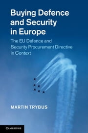 Buying Defence and Security in Europe: The Eu Defence and Security Procurement Directive in Context ebook by Trybus, Martin