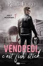 Vendredi, c'est fish stick - Half Moon Bay, T1 eBook by Rhys Ford, Giulia Dadon