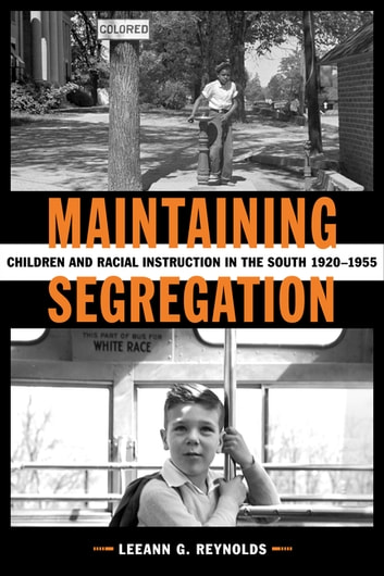 Maintaining Segregation - Children and Racial Instruction in the South, 1920-1955 ebook by LeeAnn G. Reynolds