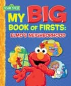 My Big Book of Firsts: Elmo's Neighborhood (Sesame Street Series) ebook by Caleb Burroughs, Tom Brannon Sanborn, Casey Warner McGee