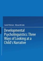 Developmental Psycholinguistics - Three Ways of Looking at a Child's Narrative ebook by Carole Peterson