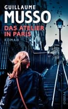 Das Atelier in Paris - Roman ebook by Guillaume Musso, Eliane Hagedorn, Bettina Runge