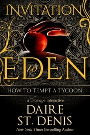 How to Tempt a Tycoon - A Savage Interactive (Invitation to Eden) - Savage Tales, #5 ebook by Daire St. Denis