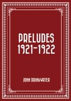Preludes 1921-1922 ebook by John Drinkwater