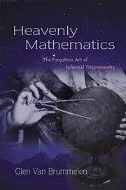 Heavenly Mathematics - The Forgotten Art of Spherical Trigonometry ebook by Kobo.Web.Store.Products.Fields.ContributorFieldViewModel