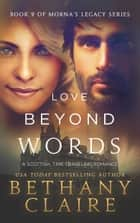 Love Beyond Words - A Scottish, Time Travel Romance ebook by Bethany Claire