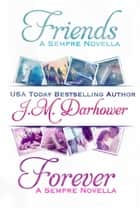 Friends & Forever - Sempre Novellas ebook by J.M. Darhower