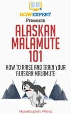 Alaskan Malamute 101 ebook by HowExpert