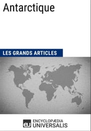 Antarctique (Les Grands Articles d'Universalis) ebook by Encyclopaedia Universalis, Les Grands Articles