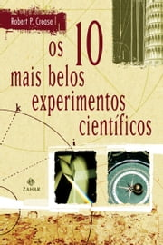 Os dez mais belos experimentos científicos ebook by Robert P. Crease