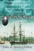 FitzRoy ebook by John Gribbin,Mary Gribbin