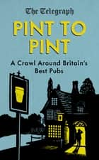 Pint to Pint - A Crawl Around Britain's Best Pubs ebook by
