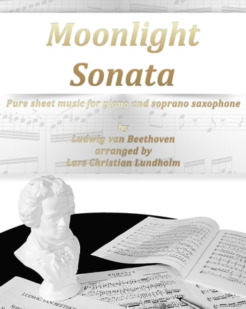 Moonlight Sonata Pure sheet music for piano and soprano saxophone by Ludwig van Beethoven arranged by Lars Christian Lundholm ebook by Pure Sheet Music