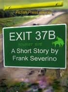 Exit 37B ebook by Frank Severino