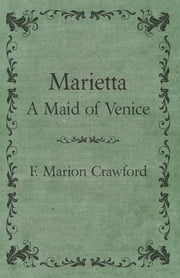 Marietta, a Maid of Venice ebook by F. Marion Crawford