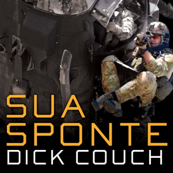 Sua Sponte - The Forging of a Modern American Ranger audiobook by Dick Couch