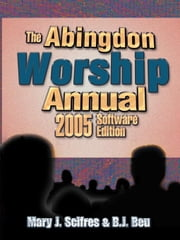 Abingdon Worship Annual 2005 ebook by Scifres, Mary J.