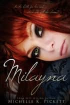Milayna ebook by Michelle K. Pickett