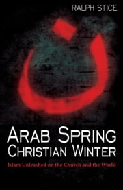 Arab Spring, Christian Winter ebook by Ralph Stice
