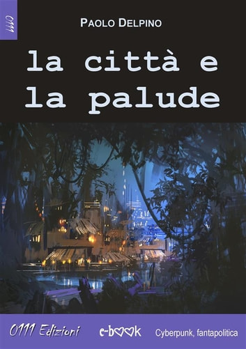 La città e la palude eBook by Paolo Delpino