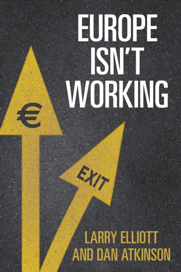 Europe Isn't Working ebook by Larry Elliott,Dan Atkinson
