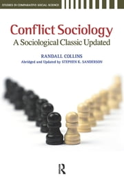Conflict Sociology - A Sociological Classic Updated ebook by Randall Collins,Stephen K. Sanderson