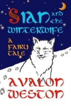 Sian and the Winterwife - A fairy tale ebook by Avalon Weston, Andreu Leon, Sara Gronmark