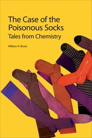 The Case of the Poisonous Socks - Tales from Chemistry ebook by William H Brock