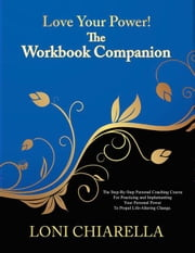Love Your Power! -The Workbook Companion ebook by Loni Chiarella