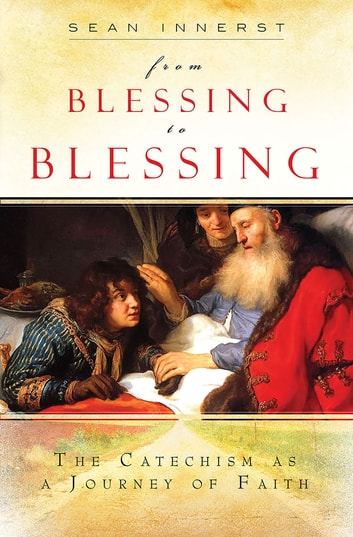 From blessing to blessing ebook by dr sean innerst 1230000247334 from blessing to blessing the catechism as a journey of faith ebook by dr fandeluxe Images