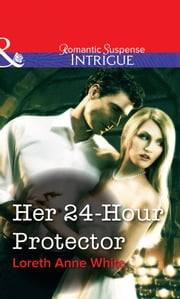 Her 24-Hour Protector (Mills & Boon Intrigue) ebook by Loreth Anne White