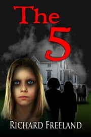 The 5 - A Paranormal Thriller ebook by Richard Freeland