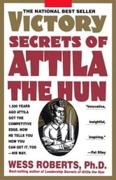 Victory Secrets of Attila the Hun ebook by Wess Roberts