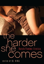 The Harder She Comes - Butch Femme Erotica ebook by D. L. King
