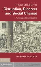 The Sociology of Disruption, Disaster and Social Change - Punctuated Cooperation ebook by Hendrik Vollmer