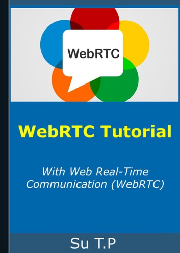 WebRTC - WebRTC Tutorial ebook by Su TP