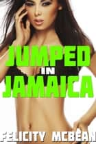 Jumped in Jamaica ebook by Felicity McBean