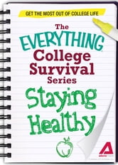 Staying Healthy: Get the most out of college life ebook by Adams Media