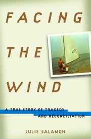 Facing the Wind - A True Story of Tragedy and Reconciliation ebook by Julie Salamon