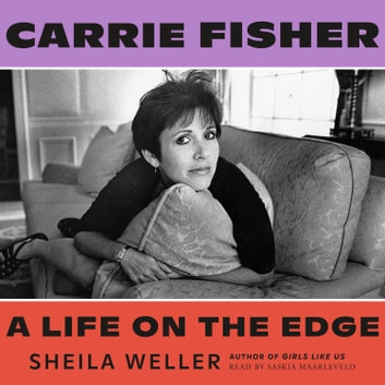 Carrie Fisher: A Life on the Edge audiobook by Sheila Weller