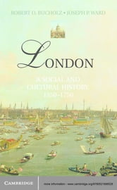 London - A Social and Cultural History, 1550–1750 ebook by Robert O. Bucholz,Joseph P. Ward