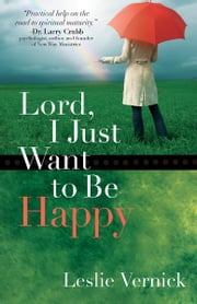 Lord, I Just Want to Be Happy ebook by Leslie Vernick