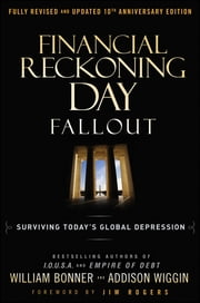 Financial Reckoning Day Fallout - Surviving Today's Global Depression ebook by Addison Wiggin,Will Bonner
