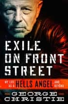Exile on Front Street - My Life as a Hells Angel . . . and Beyond ebook by George Christie