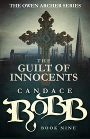 The Guilt of Innocents - The Owen Archer Series - Book Nine ebook by Candace Robb