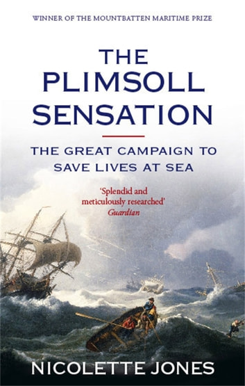 The Plimsoll Sensation - The Great Campaign to Save Lives at Sea ebook by Nicolette Jones