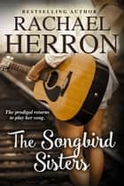 The Songbird Sisters eBook by Rachael Herron