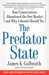 The Predator State - How Conservatives Abandoned the Free Market and Why Liberals Should Too ebook by James  K. Galbraith
